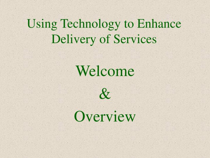 Using technology to enhance delivery of services2