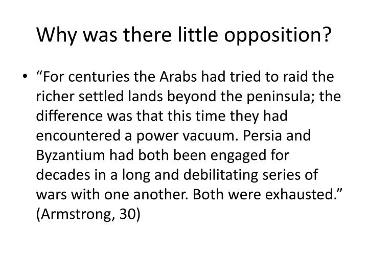 Why was there little opposition?