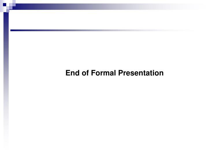 End of Formal Presentation