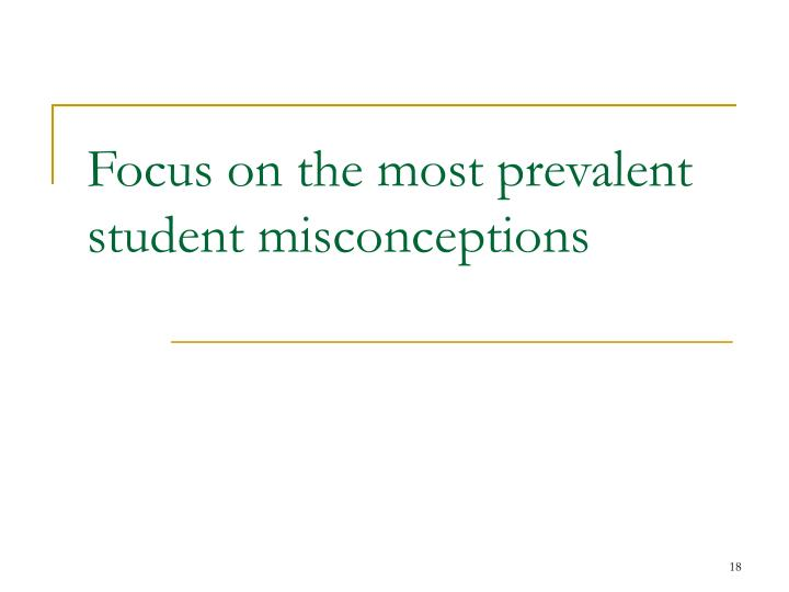 Focus on the most prevalent student misconceptions