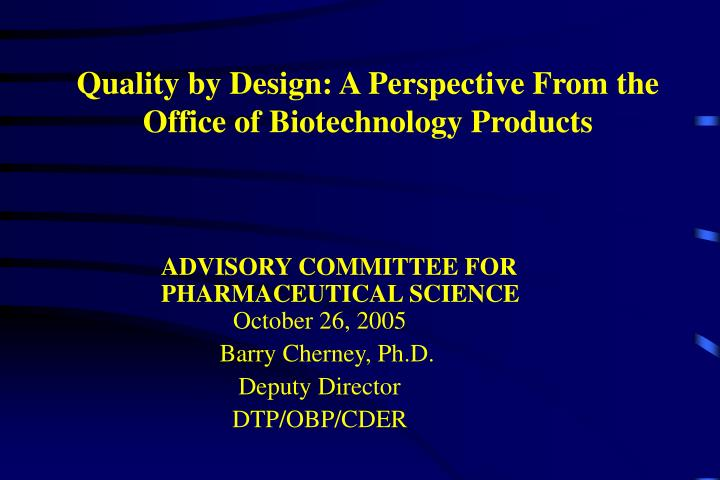 Quality by Design: A Perspective From the Office of Biotechnology Products