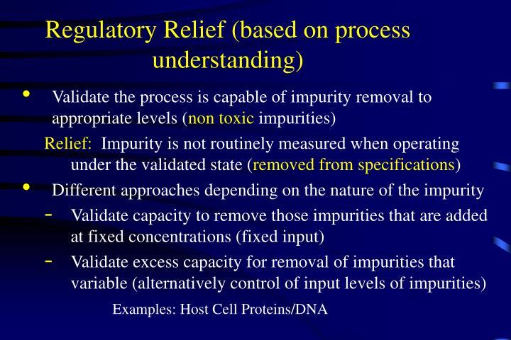 Regulatory Relief (based on process understanding)