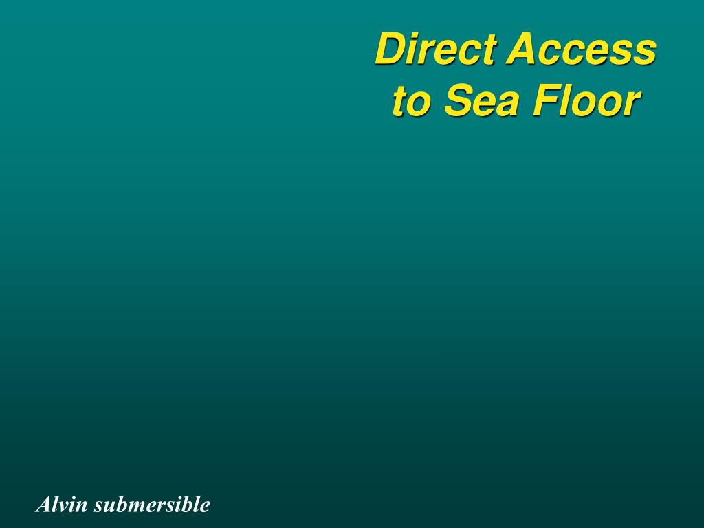 Direct Access to Sea Floor