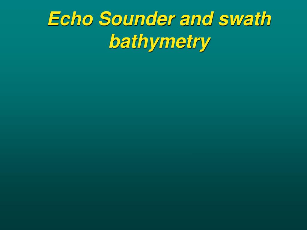 Echo Sounder and swath bathymetry