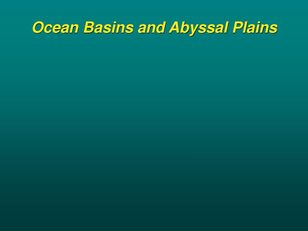 Ocean Basins and Abyssal Plains