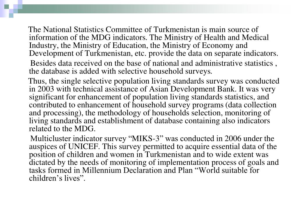 The National Statistics Committee of Turkmenistan is main source of information of the MDG indicators
