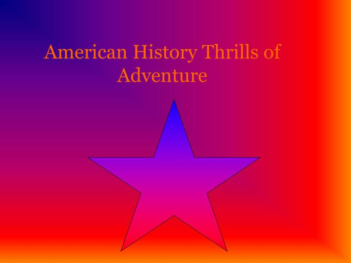 American History Thrills of Adventure