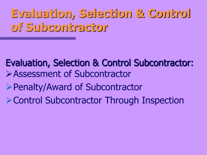 Evaluation, Selection & Control  of Subcontractor