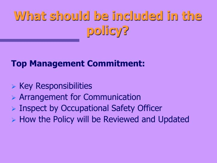 What should be included in the policy?