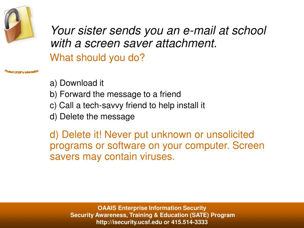 Your sister sends you an e-mail at school with a screen saver attachment.