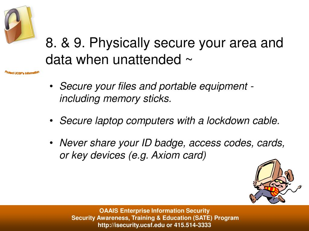 8. & 9. Physically secure your area and data when unattended ~