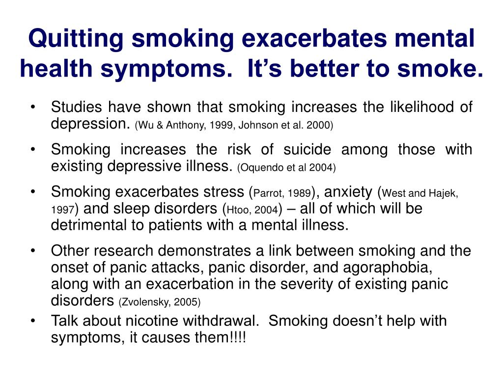 Quitting smoking exacerbates mental health symptoms.  It's better to smoke.