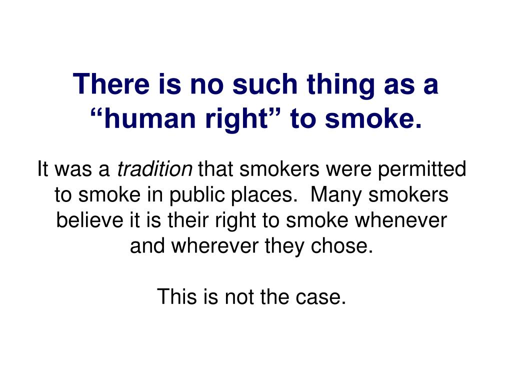 """There is no such thing as a """"human right"""" to smoke."""