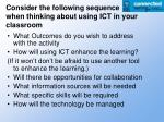 consider the following sequence when thinking about using ict in your classroom