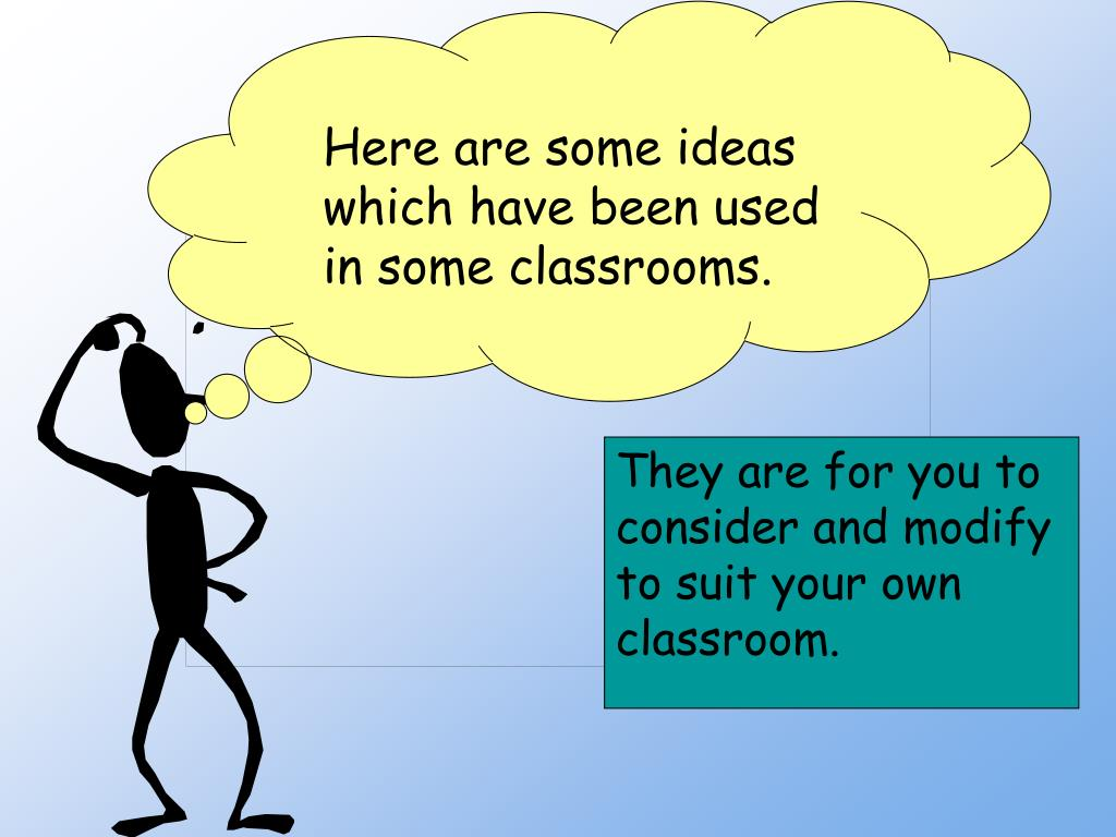 Here are some ideas which have been used in some classrooms.