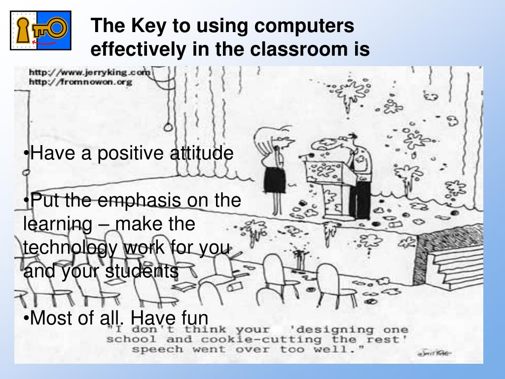 The Key to using computers effectively in the classroom is