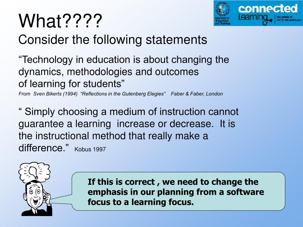 If this is correct , we need to change the emphasis in our planning from a software focus to a learning focus.