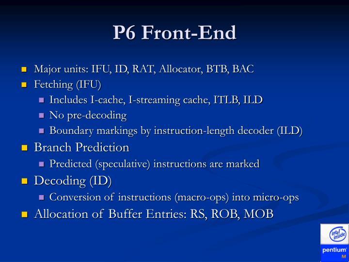P6 Front-End