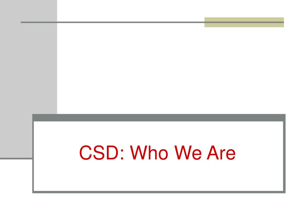 CSD: Who We Are