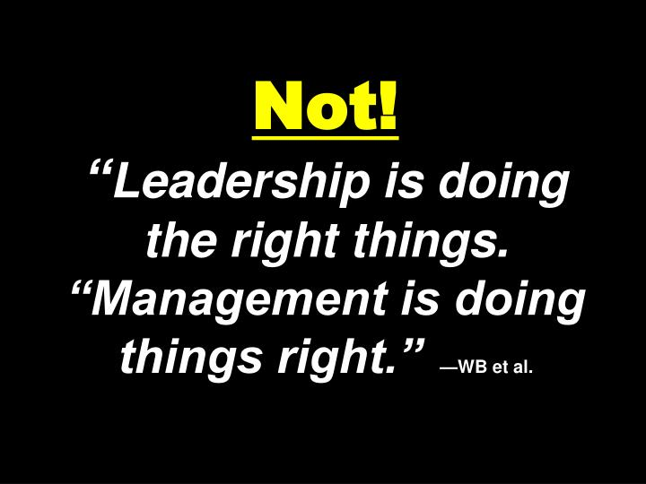 Not leadership is doing the right things management is doing things right wb et al