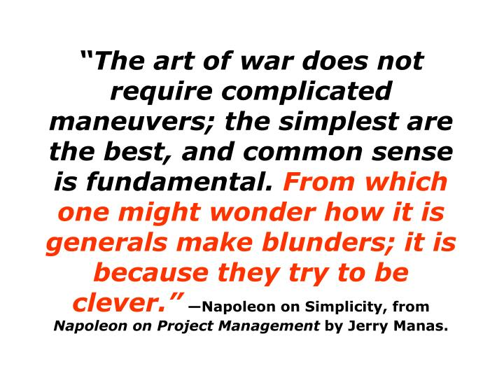 """The art of war does not require complicated maneuvers; the simplest are the best, and common sense is fundamental."