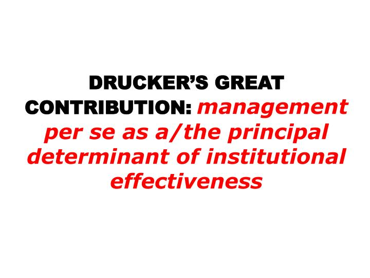 DRUCKER'S GREAT CONTRIBUTION: