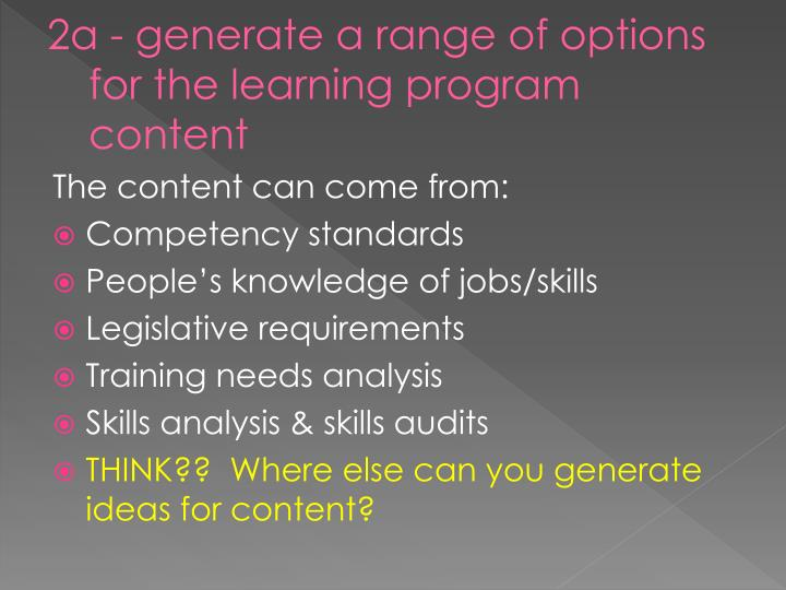 2a - generate a range of options for the learning program content
