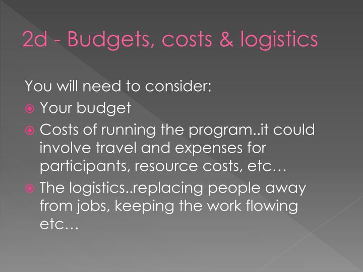 2d - Budgets, costs & logistics
