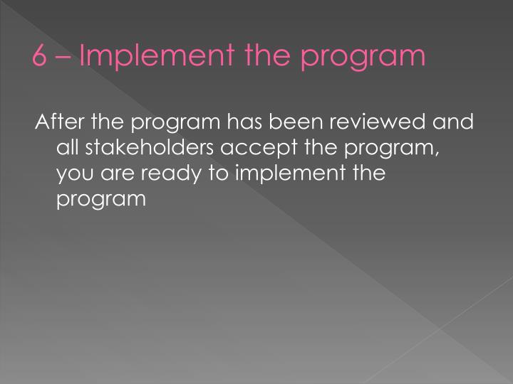 6 – Implement the program