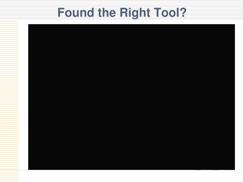 Found the Right Tool?