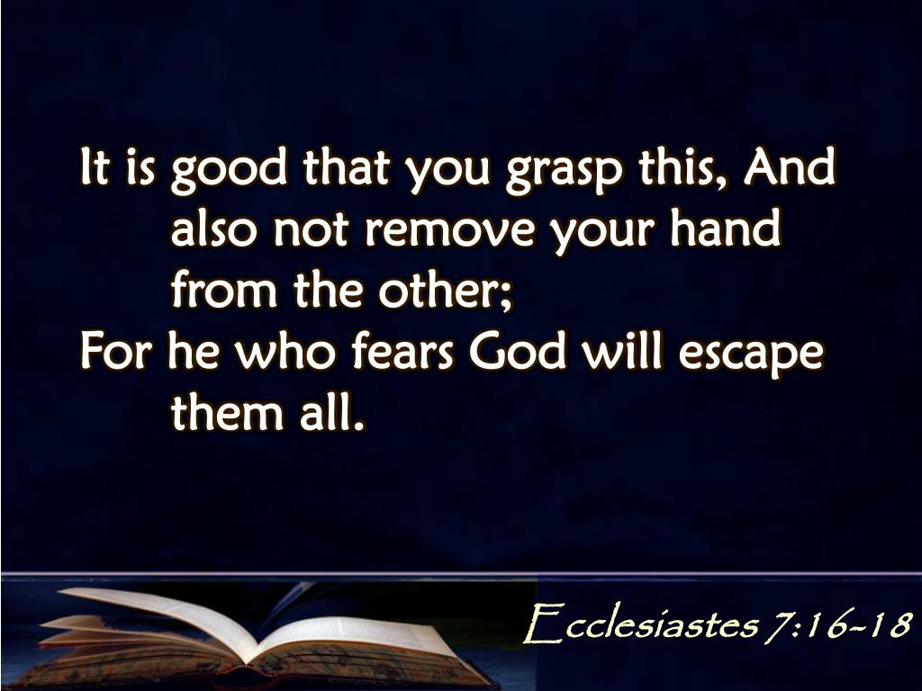 It is good that you grasp this, And 	also not remove your hand 	from the other;
