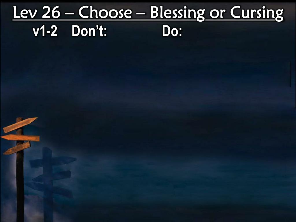 Lev 26 – Choose – Blessing or Cursing