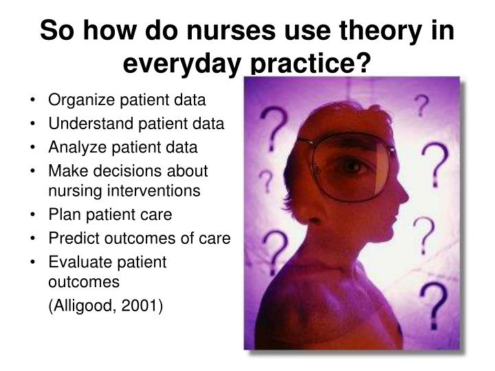 So how do nurses use theory in everyday practice?