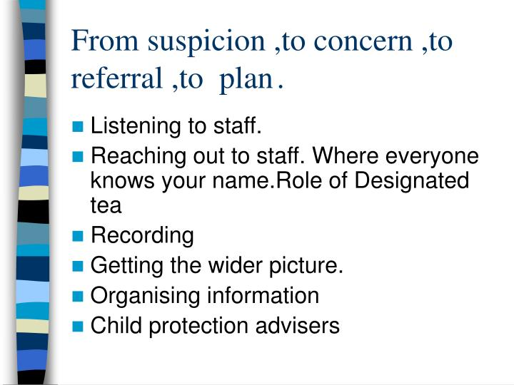 From suspicion ,to concern ,to referral ,to  plan	.