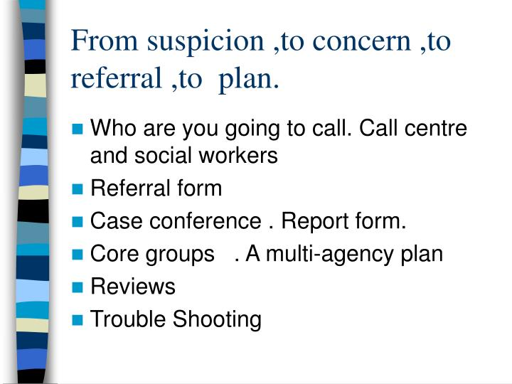 From suspicion ,to concern ,to referral ,to  plan.