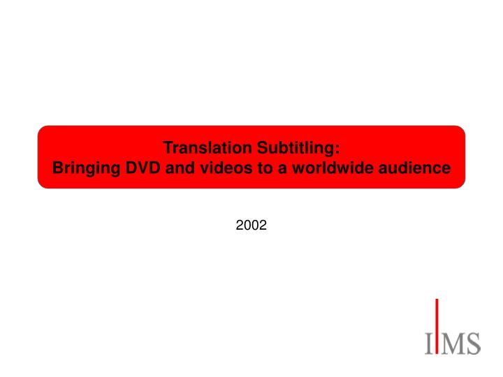 Translation subtitling bringing dvd and videos to a worldwide audience