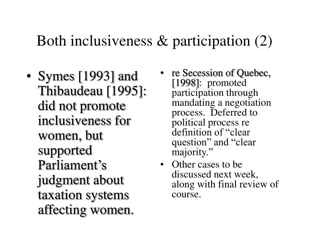 Symes [1993] and Thibaudeau [1995]:  did not promote inclusiveness for women, but supported Parliament's judgment about taxation systems affecting women.