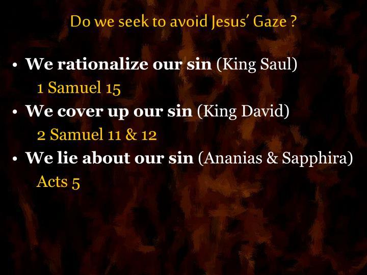 Do we seek to avoid Jesus' Gaze ?