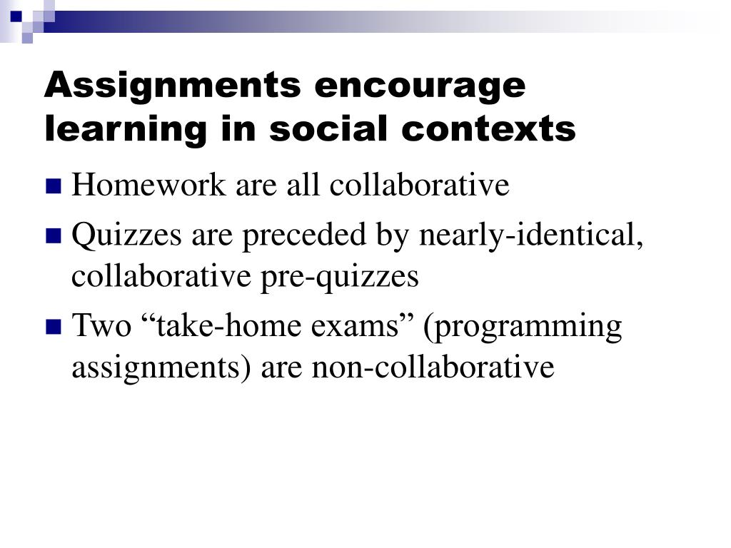 Assignments encourage learning in social contexts