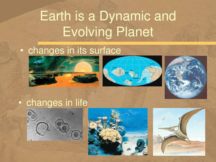Earth is a dynamic and evolving planet