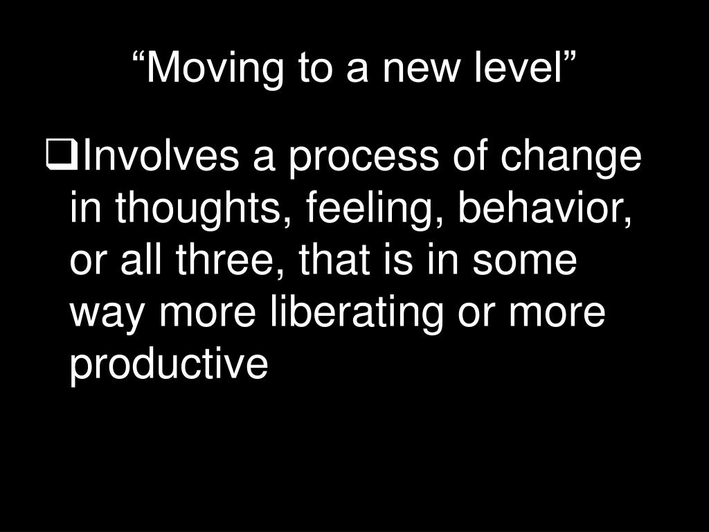 """Moving to a new level"""