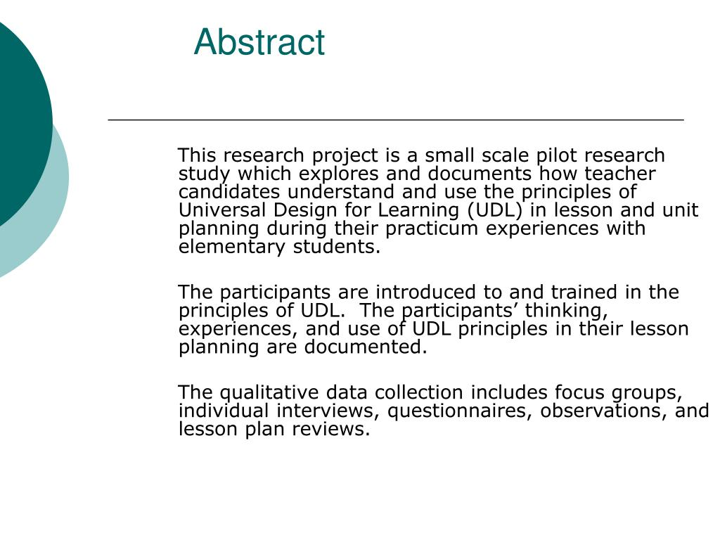 This research project is a small scale pilot research study which explores and documents how teacher candidates understand and use the principles of Universal Design for Learning (UDL) in lesson and unit planning during their practicum experiences with elementary students.