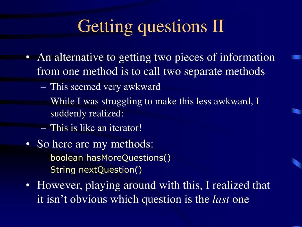 Getting questions II