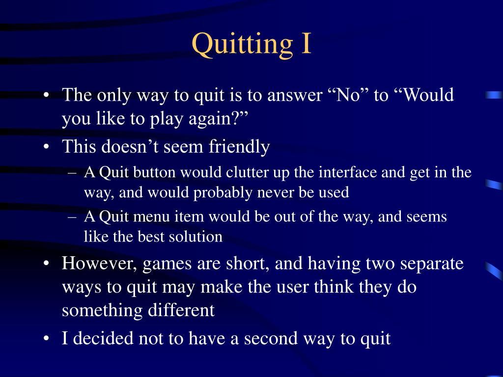 Quitting I