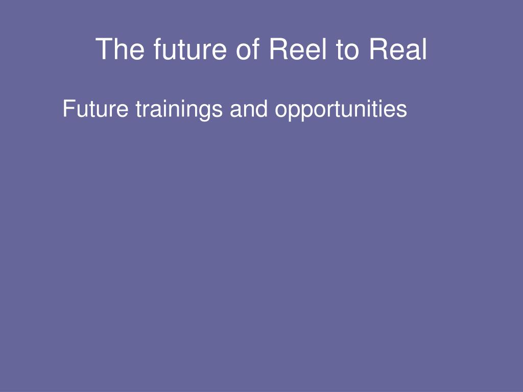 The future of Reel to Real