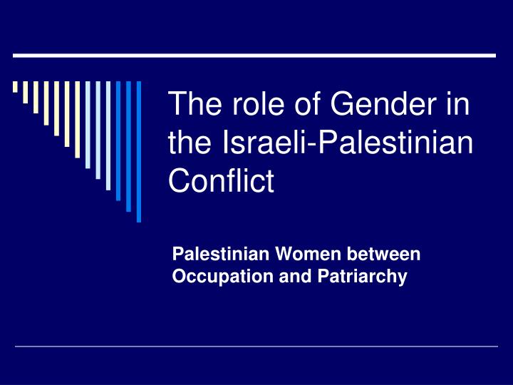 The role of gender in the israeli palestinian conflict l.jpg