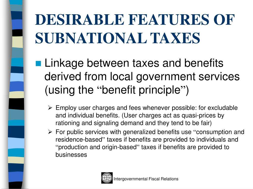 DESIRABLE FEATURES OF SUBNATIONAL TAXES