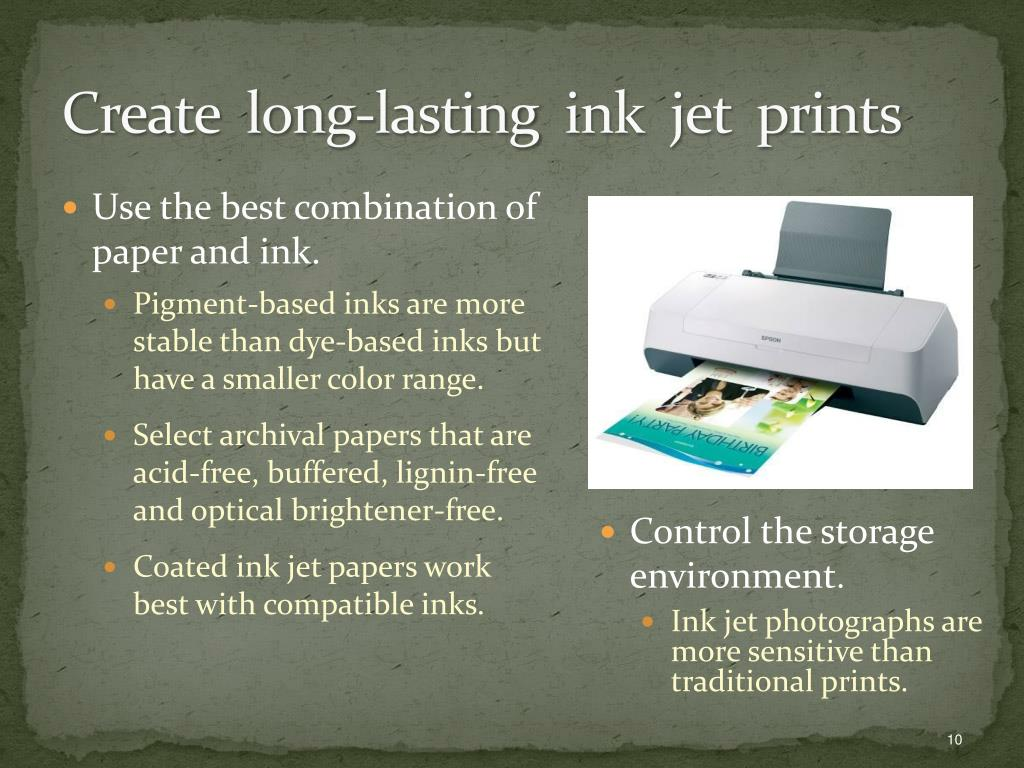 Use the best combination of paper and ink.