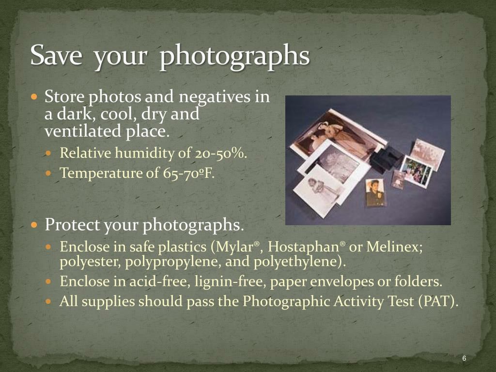 Store photos and negatives in a dark, cool, dry and ventilated place