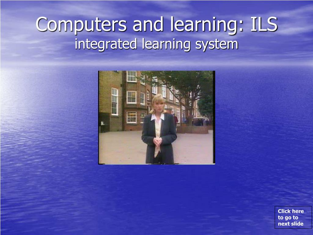 Computers and learning: ILS